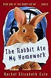 The Rabbit Ate My Homework (The Rabbit Ate My... Book 1) by Rachel Elizabeth Cole