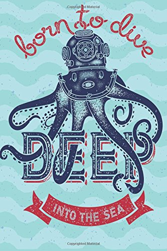 Born to Dive Deep Into the Sea Journal (Blank Lined Journal for Men, Medium 6 x 9)