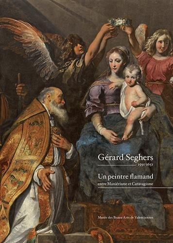 Gérard Seghers 1591-1651 : Un peintre flamand entre Maniérisme et Caravagisme par Anne Delvingt
