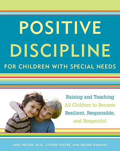 Positive Discipline for Children with Special Needs: Raising and Teaching All Children to Become Resilient, Responsible, and Respectful por Jane Nelsen