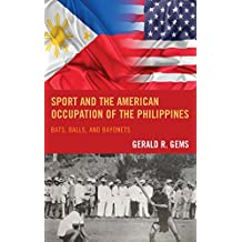 Sport and the American Occupation of the Philippines: Bats, Balls, and Bayonets