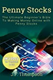 Penny Stocks: The Ultimate Beginner's Bible To Making Money Online with Penny Stocks (Investing For Beginners, Stock Market Investing, Penny Stocks, Forex)