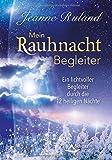 Mein Rauhnacht-Begleiter: Ein lichtvoller Begleiter durch die 12 heiligen Nächte - Jeanne Ruland