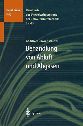 003: Handbuch des Umweltschutzes und der Umweltschutztechnik: Band 3: Additiver Umweltschutz: Behandlung von Abluft und Abgasen (Handbuch Des Umweltschutzes Und Der Umweltschutztechnik, Bd 3)