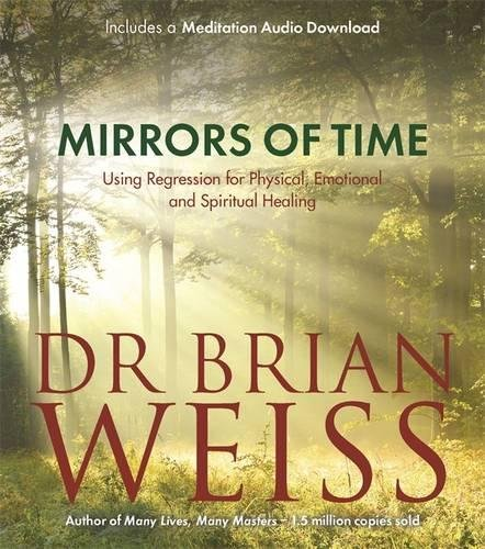 Mirrors Of Time: Using Regression for Physical, Emotional and Spiritual Healing