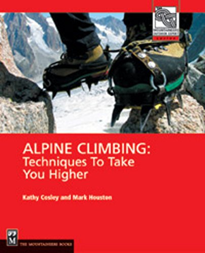 Alpine Climbing: Techniques to Take You Higher (Mountaineers Outdoor Expert) por Kathy Cosley