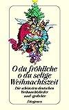 O du fr?hliche, o du selige Weihnachtszeit: Die sch?nsten deutschen Weihnachtslieder und -gedichte von Walther von der Vogelweide bis Wilhelm Busch (detebe)