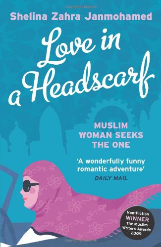 Love in a Headscarf: Muslim Woman Seeks The One: Finding Mr Right by Arrangement