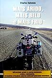 MAIS ÁRIDO, MAIS BELO e MAIS FRIO: Três destinos. 60 dias. 24.000 km percorridos. 5 países. 2 continentes. Um objetivo: o prazer de andar de moto e explorar novos territórios. (Portuguese Edition)