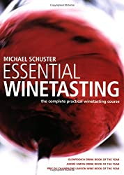 By Michael Schuster - Essential Wine Tasting: The Complete Practical Winetasting Course (Revised)