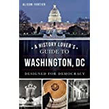 A History Lover's Guide to Washington, D.C.: Designed for Democracy (History & Guide) (English Edition)