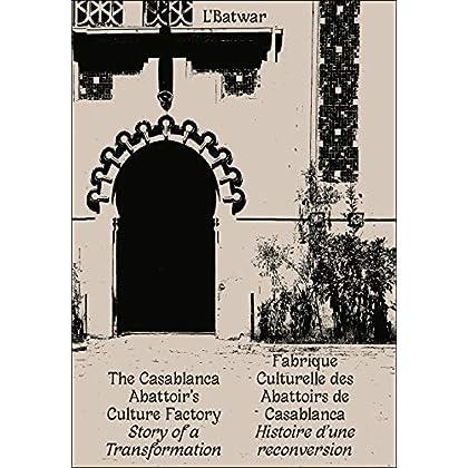L'Batwar - Fabrique Culturelle des Abattoirs de Casablanca - Histoire d'une Reconversion