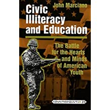 Civic Illiteracy and Education: The Battle for the Hearts and Minds of American Youth (Counterpoints) by John Marciano (1997-07-01)