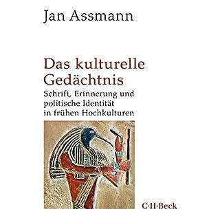Das kulturelle Gedächtnis: Schrift, Erinnerung und politische Identität in frühen Hochkulturen