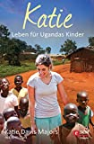 Katie: Leben für Ugandas Kinder (Mama für Afrikas Kinder 1)