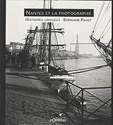 NANTES ET LA PHOTOGRAPHIE, HISTOIRES CRO