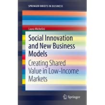 Social Innovation and New Business Models: Creating Shared Value in Low-Income Markets (SpringerBriefs in Business)