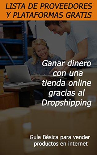 Descargar Libro Ganar dinero con una tienda online gracias al Dropshipping: Lista de Proveedores y plataformas de ventas de Andrés Libreros