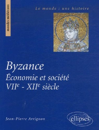 Byzance : Economie et société (VIIe-XIIe siècle) par Jean-Pierre Arrignon