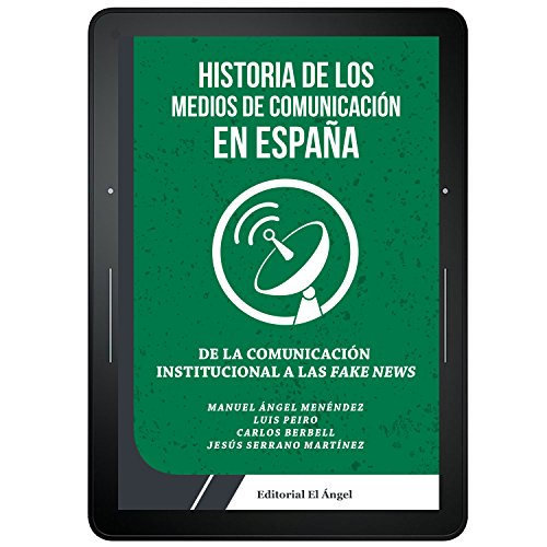 De la Comunicación Institucional a las Fake News: Historia de los medios de comunicación en España por Manuel Ángel Menéndez