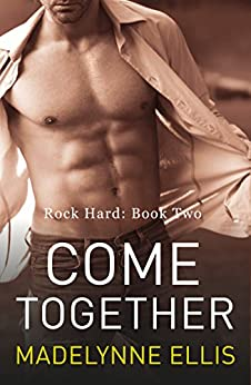 Come Together (Rock Hard, Book 2) by [Ellis, Madelynne]