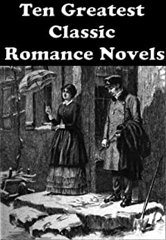 TEN GREATEST CLASSIC ROMANCE NOVELS: THE TENANT OF WILDFELL HALL, JANE EYRE, MADAME BOVARY, PRIDE AND PREJUDICE, SENSE AND SENSIBILITY, THE SCARLET LETTER, AND MANY MORE... (English Edition) von [Brontë, Anne, Brontë, Charlotte, Brontë, Emily, Eliot, George, Flaubert, Gustave, Austen, Jane, Hawthorne, Nathaniel, Collins, Wilkie]