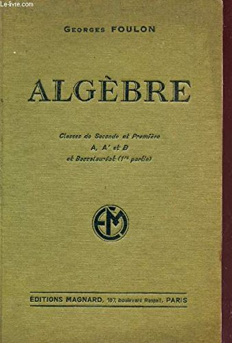 ALGEBRE / CLASSES DE SECONDE ET PREMIERE A,A' ET B ET BACCALAUREAT (1ere PARTIE) / PROGRAMME DU 30 AVERIL 1931 / TROISIEME EDITION.