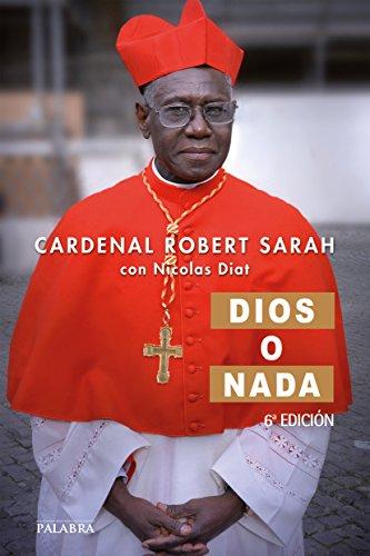 Dios o nada (Mundo y Cristianismo) por Cardenal Robert Sarah