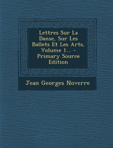 Lettres Sur La Danse, Sur Les Ballets Et Les Arts, Volume 1. - Primary Source Edition