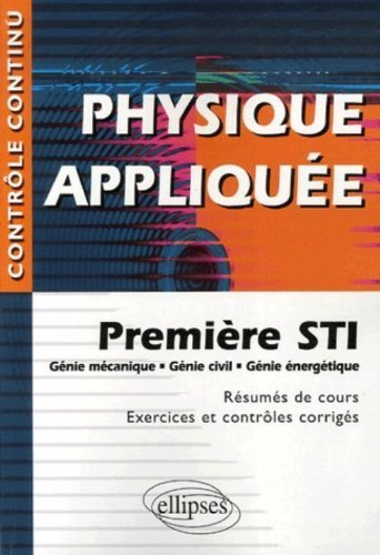 physique-applique-premire-sti-gnie-mcanique-gnie-civil-gnie-nergtique-rsums-de-cours-exercices-et-contrles-corrigs-de-grard-chevet-7-mai-2007-broch