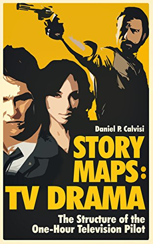 Story Maps: TV Drama: The Structure of the One-Hour Television Pilot (English Edition) por Daniel Calvisi