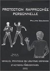 Protection rapprochee personnelle, manuel de légitime défense et actions préventives
