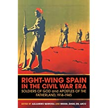 Right-wing Spain in the Civil War Era: Soldiers of God and Apostles of the Fatherland, 1914-1945 by Francisco Romero Salvado (12-Jul-2012) Paperback