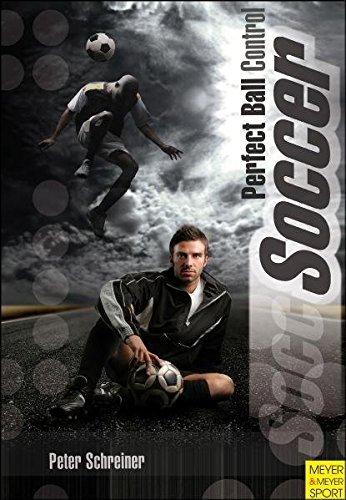 Soccer: Perfect Ball Control by Peter Schreiner (2009-10-15)