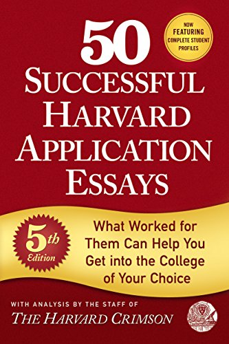 50 Successful Harvard Application Essays, 5th Edition: What Worked for Them Can Help You Get into the College of Your Choice (English Edition)