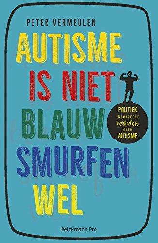 Autisme is niet blauw, smurfen wel: politiek incorrecte verhalen over autisme par Peter Vermeulen