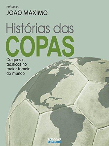 História das Copas - Craques e técnicos no maior torneio do mundo (Portuguese Edition) por O Globo