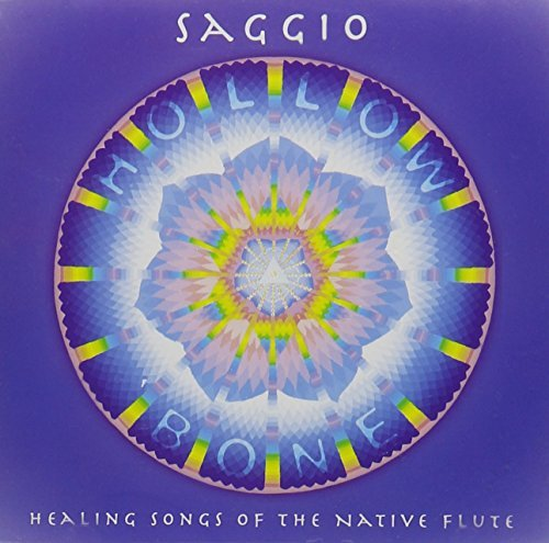Hollow Bone: Healing Songs of Native Flute by Saggio