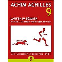 Laufen im Sommer (Achim Achilles Bewegungsbibliothek - Band 9): Von A bis Z: Die besten Tipps für Sport bei Hitze