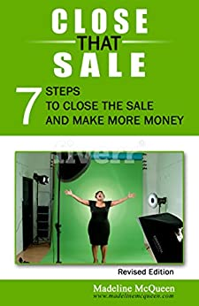 Close That Sale - 7 Steps to Close the Sale and Make More Money by [McQueen, Madeline]