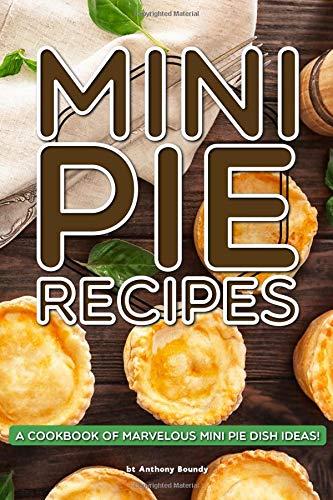Mini Pie Recipes: A Cookbook of Marvelous Mini Pie Dish Ideas! Mud Pie Dessert