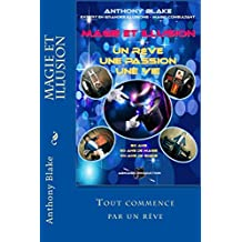 Magie et Illusion - Anthony Blake - Un Rêve - Une Passion - Une Vie (French Edition)