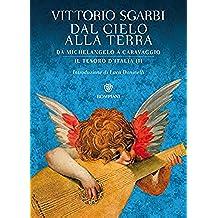 Dal cielo alla terra. Da Michelangelo a Caravaggio: Il tesoro d'Italia III (Italian Edition)