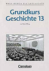 Wege durch die Geschichte - Gymnasium Bayern - Oberstufe: Wege durch die Geschichte, Grundkurs, Neubearbeitung Gymnasium Bayern, 13. Jahrgangsstufe