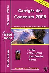 Mathématiques, Physique et Chimie MPSI/PCSI : Corrigés des concours 2008 ENAC, Mines d'Albi, Alès, Douai et Nantes