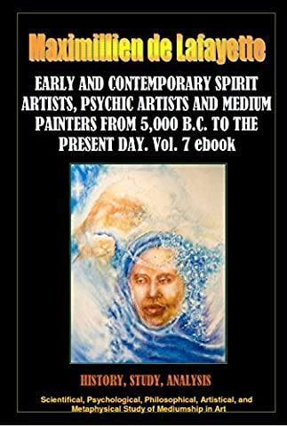 EARLY AND CONTEMPORARY SPIRIT ARTISTS, PSYCHIC ARTISTS AND MEDIUM PAINTERS FROM 5,000 B.C. TO THE PRESENT DAY. PART 7 (Illustrated History of Spirit Art and Mediumistic Painting)