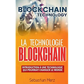 La technologie blockchain : Introduction à une technologie qui pourrait changer le monde