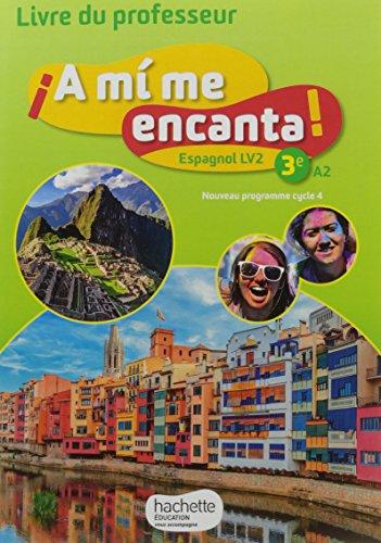 A mi me encanta espagnol cycle 4 / 3e LV2 - Livre du professeur - d. 2017