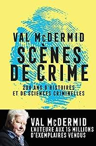 Scènes de crime: Histoire des sciences criminelles par Val McDermid