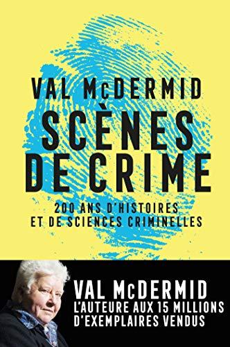 Scènes de crime: Histoire des sciences criminelles par  Val Mc Dermid